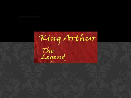Arthur's parentage Arthur was the first born son of King Uther Pendragon and heir to the throne. Igraine, Arthur's mother, was married to Gorlois, the.