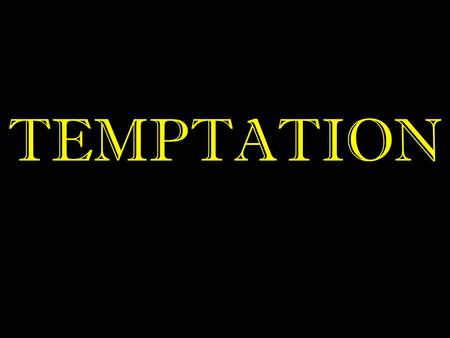 TEMPTATION. JAMES 1:12-18 12 Blessed is the man who endures temptation; for when he has been approved, he will receive the crown of life which the Lord.