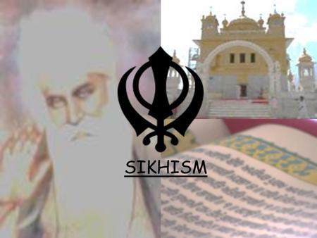 SIKHISM. The Origins of Sikhism: Intro Where did Sikhism start? Who was Guru Nanak?