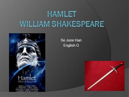 Se June Han English G.  Hamlet: Son of the last King and nephew to the current one  Claudius: The new King and Uncle of Hamlet  Gertrude: Mother of.