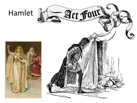 Hamlet. Act 4 1.Gertrude tells Claudius that Hamlet is mad and that he killed Polonius. Claudius is afraid that these events will make him lose his reputation.