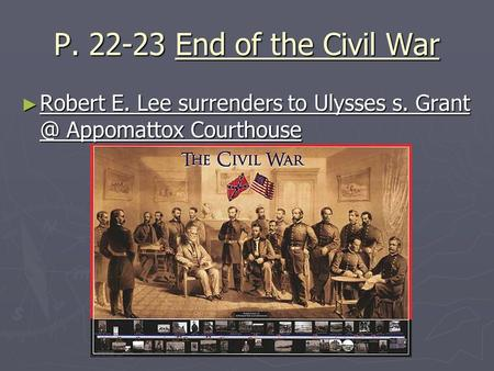 P. 22-23 End of the Civil War ► Robert E. Lee surrenders to Ulysses s. Appomattox Courthouse.