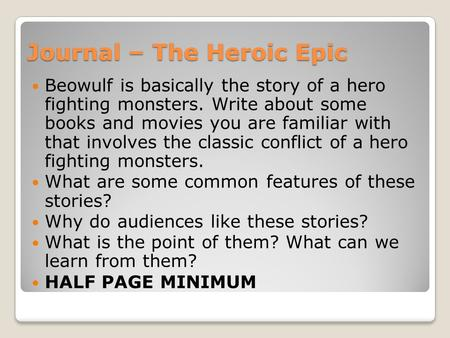 Journal – The Heroic Epic Beowulf is basically the story of a hero fighting monsters. Write about some books and movies you are familiar with that involves.