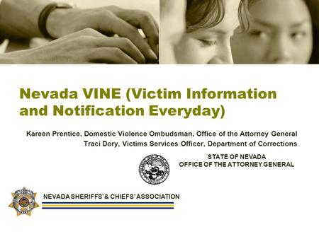 Nevada VINE (Victim Information and Notification Everyday) Kareen Prentice, Domestic Violence Ombudsman, Office of the Attorney General Traci Dory, Victims.