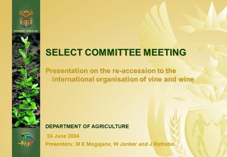 DEPARTMENT: AGRICULTURE SELECT COMMITTEE MEETING Presentation on the re-accession to the international organisation of vine and wine DEPARTMENT OF AGRICULTURE.