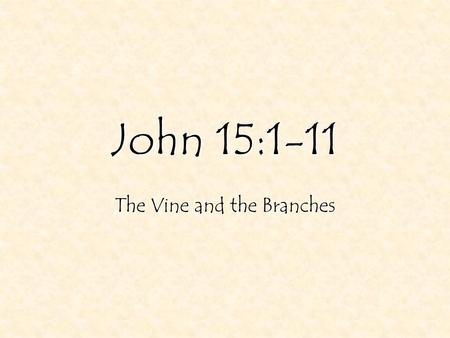 John 15:1-11 The Vine and the Branches. 2 John 15:1-11 1 I am the true vine, 21 Yet I had planted you a noble vine, a seed of highest quality. How then.