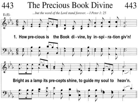 1. How pre-cious is the Book di - vine, by in - spi - ra - tion giv'n! Bright as a lamp its pre-cepts shine, to guide my soul to heav'n.