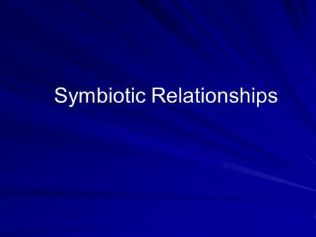 Symbiotic Relationships. Symbiosis Symbiosis is a close ecological relationship between the individuals of two (or more) different species.
