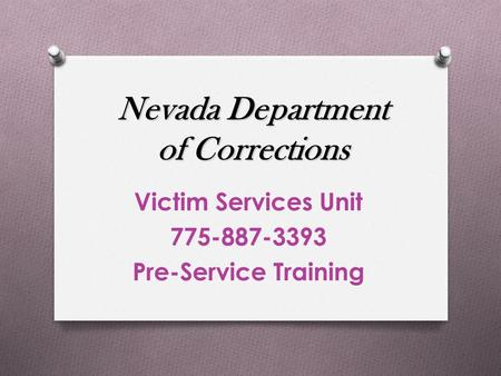 Nevada Department of Corrections Victim Services Unit 775-887-3393 Pre-Service Training.