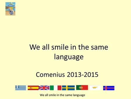 We all smile in the same language Comenius 2013-2015.