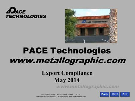 PACE Technologies – 3601 E. 34 th St. Tucson, AZ 85713 Telephone: 520-882-6598 FAX: 520-882-6599 - www.metallographic.com ExitNextBack www.metallographic.com.