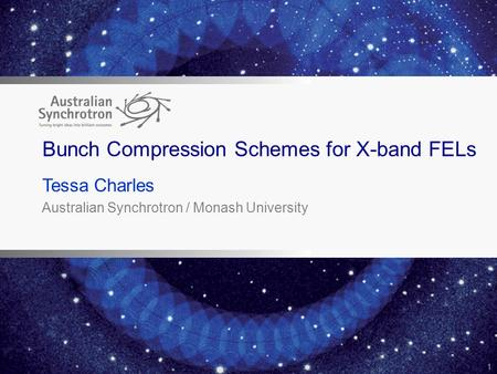 Tessa Charles Australian Synchrotron / Monash University 1 Bunch Compression Schemes for X-band FELs.