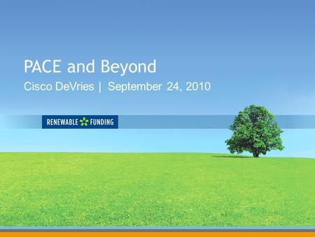 PACE and Beyond Cisco DeVries | September 24, 2010.