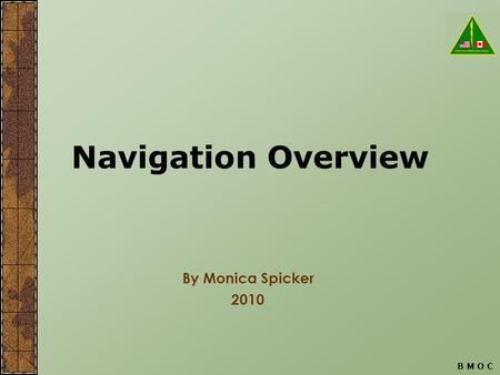 B M O C Navigation Overview By Monica Spicker 2010.