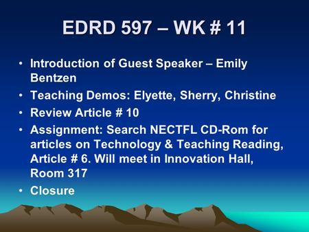 EDRD 597 – WK # 11 Introduction of Guest Speaker – Emily Bentzen Teaching Demos: Elyette, Sherry, Christine Review Article # 10 Assignment: Search NECTFL.