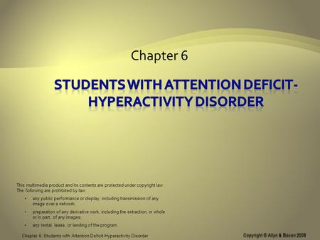 Copyright © Allyn & Bacon 2008 Chapter 6: Students with Attention Deficit-Hyperactivity Disorder Chapter 6 Copyright © Allyn & Bacon 2008 This multimedia.