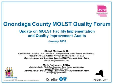 Onondaga County MOLST Quality Forum Update on MOLST Facility Implementation and Quality Improvement Audits January 2008 Cheryl Morrow, M.D. Chief Medical.