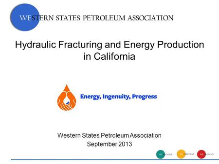 WESTERN STATES PETROLEUM ASSOCIATION Hydraulic Fracturing and Energy Production in California Western States Petroleum Association September 2013 WESTERN.