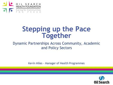 Stepping up the Pace Together Dynamic Partnerships Across Community, Academic and Policy Sectors Kevin Miles - Manager of Health Programmes.