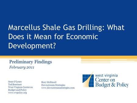 Marcellus Shale Gas Drilling: What Does it Mean for Economic Development? Preliminary Findings February 2011 Sean O'Leary Ted Boettner West Virginia Center.
