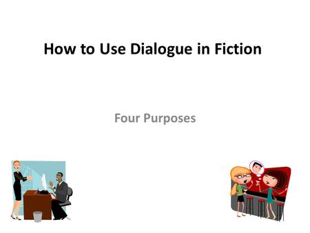 How to Use Dialogue in Fiction Four Purposes. Use dialogue carefully and it will serve different purposes: Develop character Create story background Add.