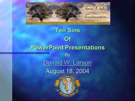 Ten Sins Of PowerPoint Presentations By Donald W. Larson Donald W. Larson August 18, 2004.