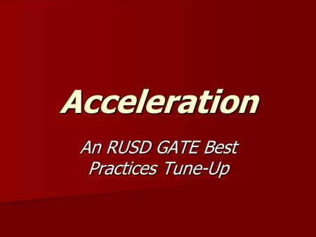 Acceleration An RUSD GATE Best Practices Tune-Up.