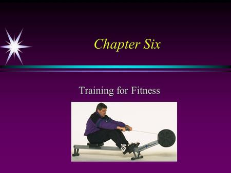 Chapter Six Training for Fitness. Principles of Training ä Principle of overload ä Principle of progression ä Principle of specificity ä Principle of.