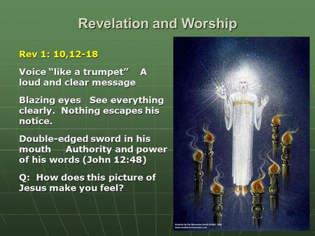 "Revelation and Worship Rev 1: 10,12-18 Voice ""like a trumpet"" A loud and clear message Blazing eyes See everything clearly. Nothing escapes his notice."