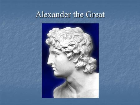 Alexander the Great. Outline Introduction Introduction Part I. His life Part I. His life a. His family a. His family b. Accession to the throne b. Accession.
