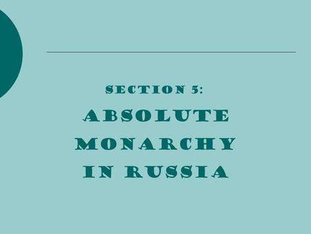 Section 5: Absolute monarchy in russia.