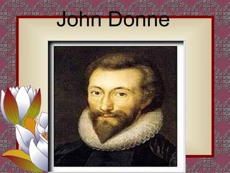 John Donne Subject: English literature <strong>Francis</strong> <strong>Bacon</strong> Objectives: help the student to know about John Donne, the person, his works, his imagery and style.
