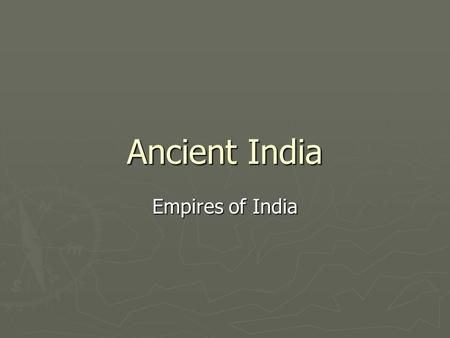 Ancient India Empires of India. Mauryan Empire ► In 320 BC, the military leader Chandragupta Maurya took control of the entire northern part of India.