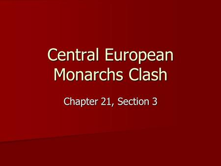 Central European Monarchs Clash Chapter 21, Section 3.
