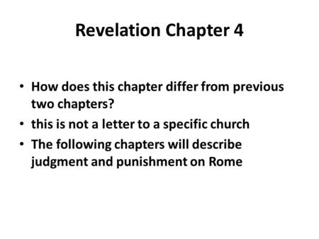 Revelation Chapter 4 How does this chapter differ from previous two chapters? this is not a letter to a specific church The following chapters will describe.