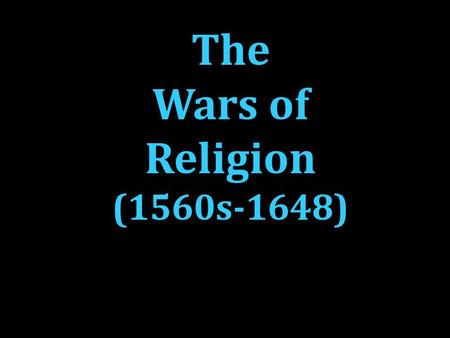 The Wars of Religion (1560s-1648). Civil War In France (1559-1598)
