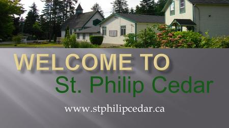 Welcome to St. Philip Cedar www.stphilipcedar.ca.