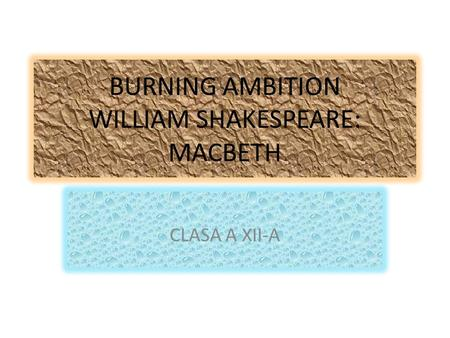 BURNING AMBITION WILLIAM SHAKESPEARE: MACBETH CLASA A XII-A.