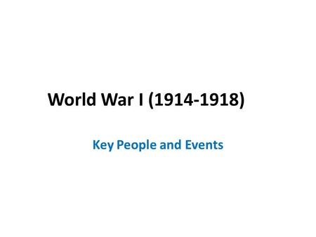 World War I (1914-1918) Key People and Events.