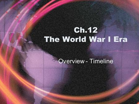 Ch.12 The World War I Era Overview - Timeline Warm -up Name one country east of Germany. West of Germany. Name one country in the Allied Powers.
