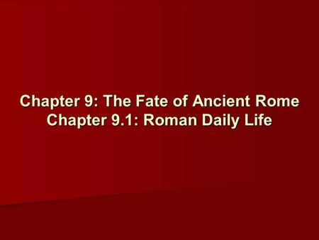 Chapter 9: The Fate of Ancient Rome Chapter 9.1: Roman Daily Life.
