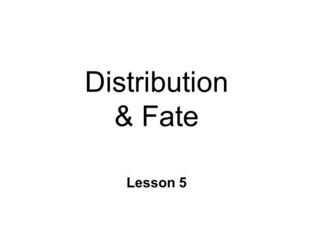 Distribution & Fate Lesson 5. Distribution n Drug disperses throughout system l does not reach target l silent receptors n Distributes in l Blood & extracellular.