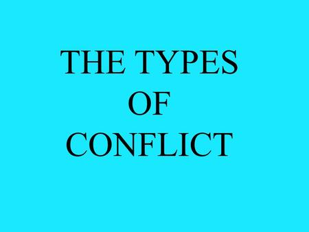 THE TYPES OF CONFLICT. CONFLICT This is a problem that the characters of a story are trying to overcome.