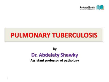 PULMONARY TUBERCULOSIS By Dr. Abdelaty Shawky Assistant professor of pathology 1.
