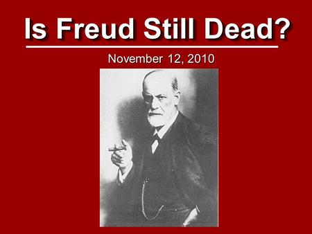Is Freud Still Dead? November 12, 2010. Magazine covers of Freud 1924 1939 1956 2010 1993.