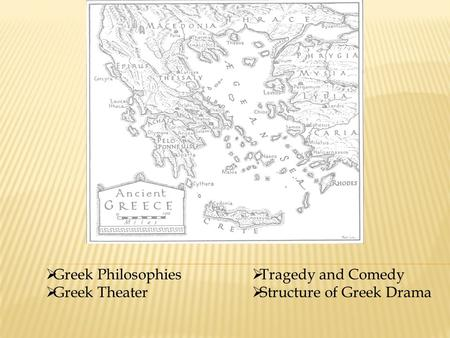  Greek Philosophies  Greek Theater  Tragedy and Comedy  Structure of Greek Drama.