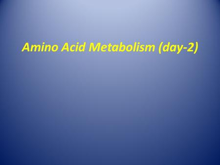 Amino Acid Metabolism (day-2). What to Know What is the Metabolic Fate of Ammonium? How is Escherichia coli Glutamine Synthetase regulated? Understand.