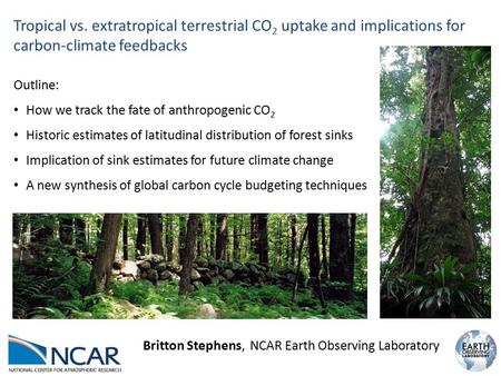 Tropical vs. extratropical terrestrial CO 2 uptake and implications for carbon-climate feedbacks Outline: How we track the fate of anthropogenic CO 2 Historic.