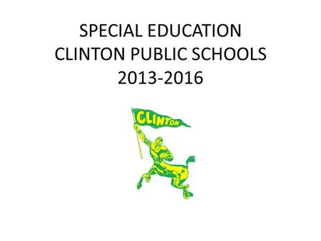 SPECIAL EDUCATION CLINTON PUBLIC SCHOOLS 2013-2016.