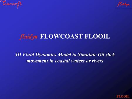 Fluidyn FLOWCOAST FLOOIL 3D Fluid Dynamics Model to Simulate Oil slick movement in coastal waters or rivers FLOOIL.
